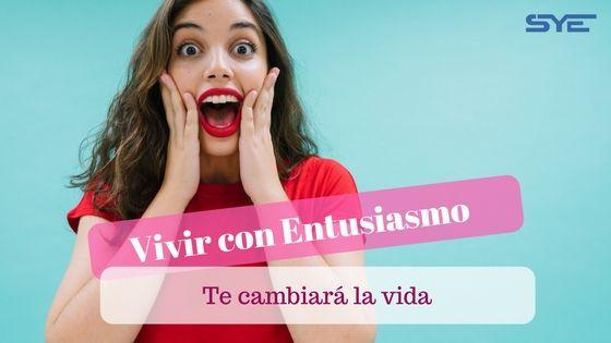 vivir con entusiasmo te cambiará la vida